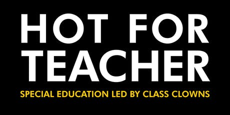HOT FOR TEACHER: Special Education Led by Class Clowns tickets