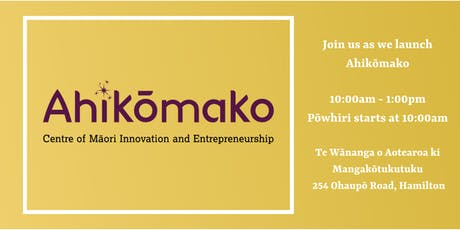 Launch of Ahikōmako - Centre of Māori Innovation and Entrepreneurship tickets