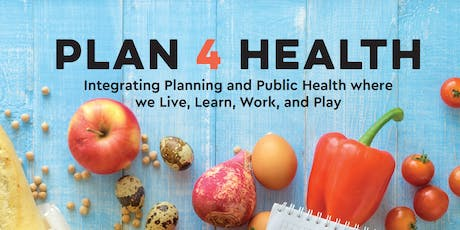 Plan4Health: Integrating Planning and Public Health Where We Live, Learn, Work, and Play tickets