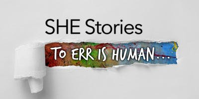 SHE Stories: To Err is Human...