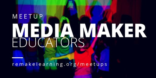 Media Makers/Educators Meetup