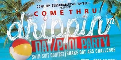 Come Up Season Presents Come Thru Drippin Pt 2 Day Party/ Pool Party