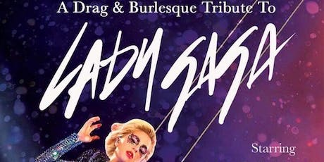 A Very Drag & Burlesque Tribute to Lady Gaga tickets