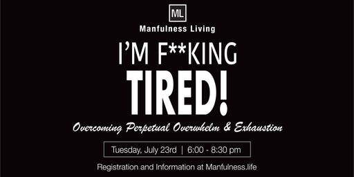 I'm F**king Tired! Overcoming Perpetual Overwhelm & Exhaustion