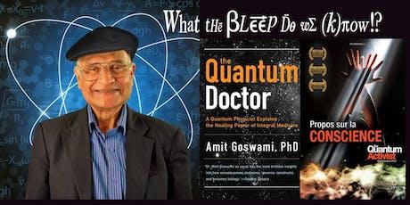 ÉVEIL DE LA CONSCIENCE ET ACTIVISME QUANTIQUE Avec Amit Goswami, PhD et Dr Valentina Onisor, MD billets