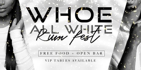 WHOE All White Rum Fest - Open Bar Party (21+) tickets
