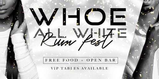 WHOE All White Rum Fest - Open Bar Party (21+)