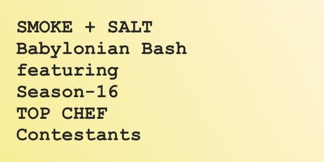 Smoke + Salt Babylonian Bash featuring Season-16 Top Chef Contestants tickets