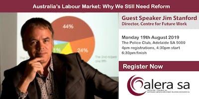 ALERA SA - Seminar Monday 19th August 2019 - Australia's Labour Market: Why We Still Need Reform. Speaker, Jim Stanford