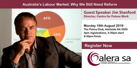 ALERA SA - Seminar Monday 19th August 2019 - Australia's Labour Market: Why We Still Need Reform. Speaker, Jim Stanford tickets