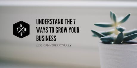 7 WAYS TO GROW YOUR BUSINESS - A SMALL WORKSHOP tickets