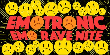 EMOTRONIC - AN EMO RAVE NITE - FREE W/RSVP tickets