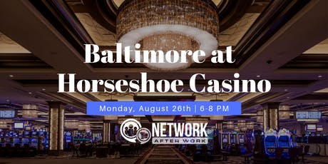 Network After Work Baltimore at Horseshoe Casino tickets
