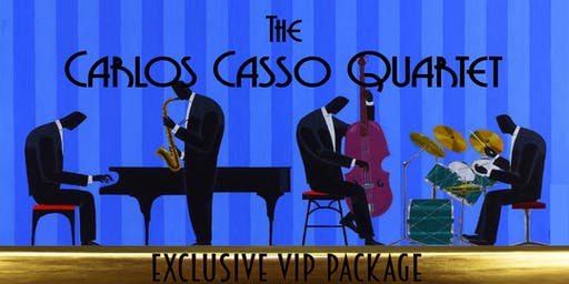 Exclusive VIP Package for the Carlos Casso Quartet