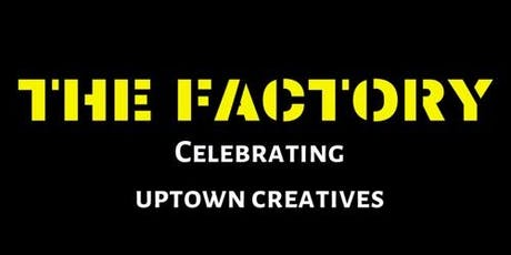 The Factory - A Summer Event Series Celebrating Uptown Creatives tickets