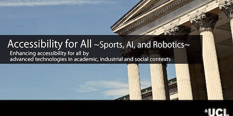 UCL-Japan Youth Challenge Symposium: Accessibility for All: Sports, AI and Robotics tickets