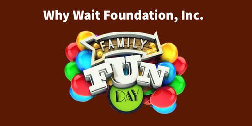 Why Wait Foundation, Inc. Family Fun Day/Backpack Giveaway
