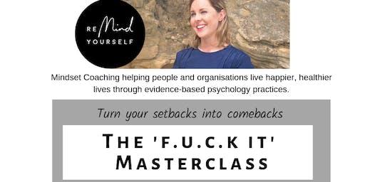 The 'F.u.c.k it' Masterclass - Turning Setbacks into Comebacks