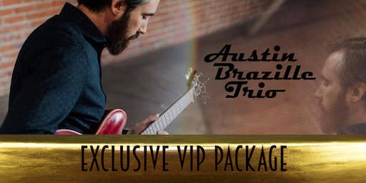 Exclusive VIP Package for the Austin Brazille Trio