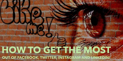 How to get the most out of Facebook, Twitter, Instagram and LinkedIn!