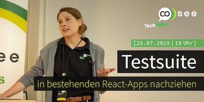 Besser spät als nie: Testsuite in bestehenden React-Apps nachziehen