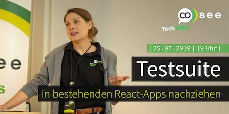 Besser spät als nie: Testsuite in bestehenden React-Apps nachziehen Tickets