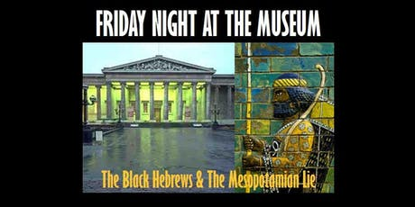 Friday Night at the Museum - The Black Hebrews and the Mesopotamian Lie tickets