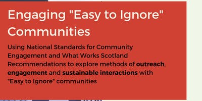 "Engaging ""Easy to Ignore"" Communities"