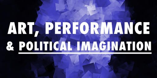 Art, Performance & Political Imagination