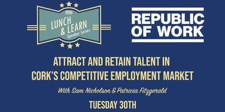 Lunchtime Learning: Attract and Retain Talent in Cork's Competitive Employment Market tickets