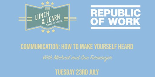 Lunchtime Learning: Communication: How to Make Yourself Heard