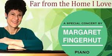 Far From The Home I Love - Margaret Fingerhut Piano Concert tickets