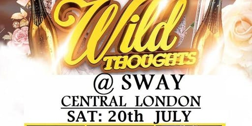 SWAY. Sat 20th July. Wild Thoughts @ SWAY CENTRAL LONDON Free before 11pm (No tickets, No entry)