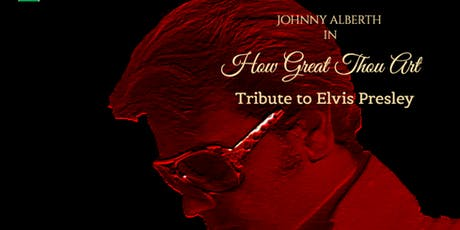How Great Thou Art - Tribute to Elvis ingressos