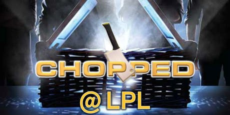 Chopped @ LPL tickets