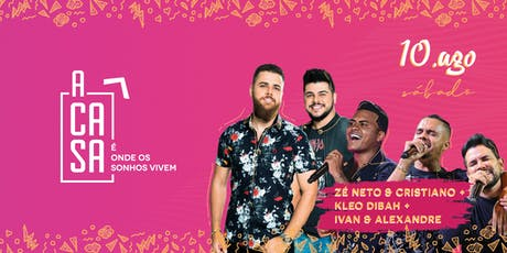 A CASA - ZÉ NETO & CRISTIANO + KLEO DIBAH + IVAN & ALEXANDRE tickets