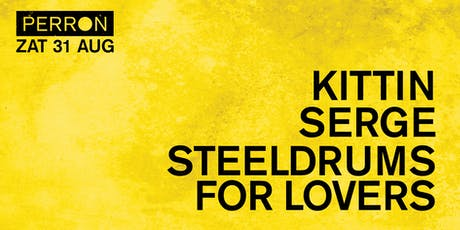 KITTIN, SERGE, STEELDRUMS FOR LOVERS tickets