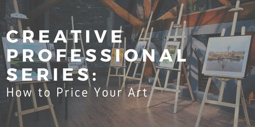 Creative Professional Series: How to Price Your Art