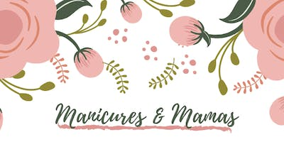 Manicures & Mamas - Expecting & New Mom Meetup