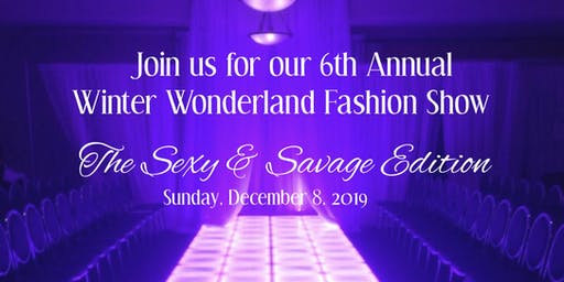 6th Annual Winter Wonderland Fashion Show! The Sexy & Savage Edition