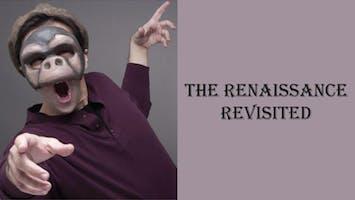 """The Renaissance Revisited"""