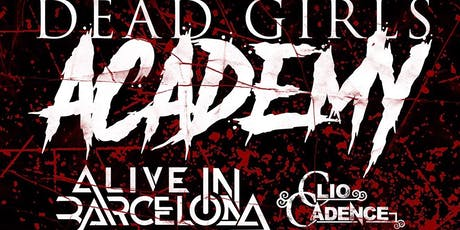 Dead girls Academy/Alive In Barcelona/Clio Cadence tickets