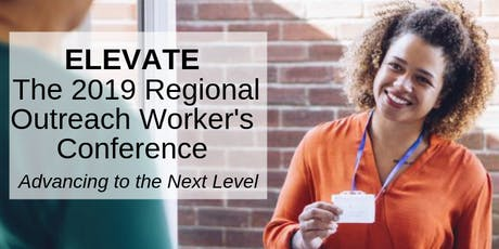 ELEVATE: The 2019 Regional Outreach Worker's Conference tickets