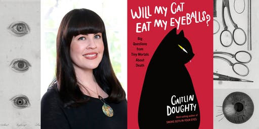 "SOLD OUT: ""Will My Cat Eat My Eyeballs?"": Book Launch & Signing with Caitlin Doughty"