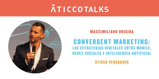 "AticcoTalks: ""Convergent Marketing: Las estrategias digitales entre mobile, Redes Sociales e Inteligencia Artificial"""