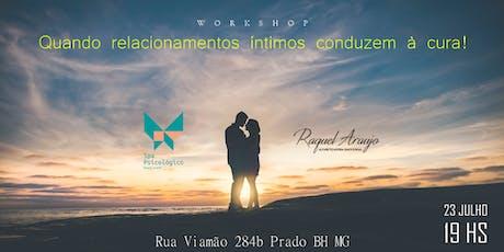 """Workshop """"Quando relacionamentos íntimos conduzem à cura!"""" com Raquel Araujo ingressos"""