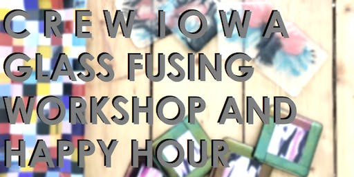 CREW Iowa - Glass Fusing Workshop and Happy Hour - Members Only