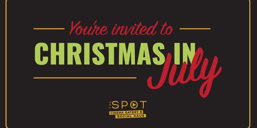 Christmas in July - The Spot Cinema Eatery & Social Haus