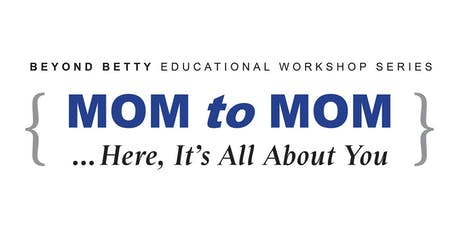 MOM to MOM ... A Beyond Betty Educational Workshop tickets