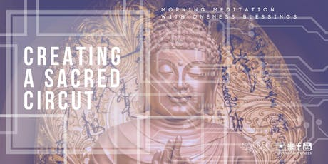 Creating A Sacred Circuit | A Morning Meditation w/ Oneness Blessings tickets